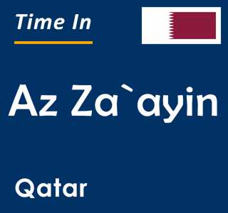 Current time in Az Za`ayin, Qatar