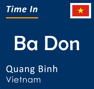 Current time in Ba Don, Quang Binh, Vietnam
