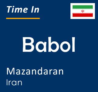 Current time in Babol, Mazandaran, Iran