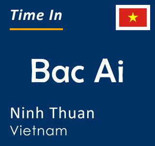Current time in Bac Ai, Ninh Thuan, Vietnam