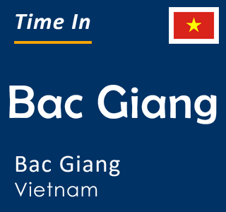 Current time in Bac Giang, Bac Giang, Vietnam