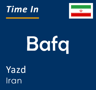 Current time in Bafq, Yazd, Iran