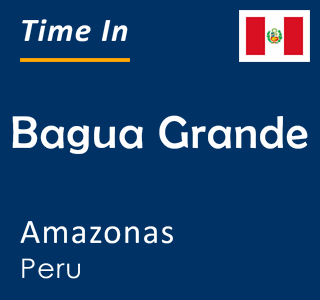Current time in Bagua Grande, Amazonas, Peru