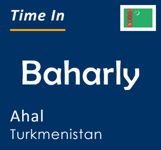Current time in Baharly, Ahal, Turkmenistan
