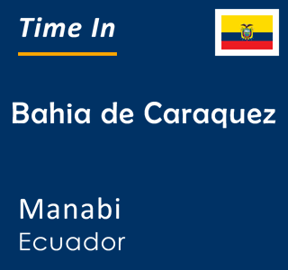 Current time in Bahia de Caraquez, Manabi, Ecuador