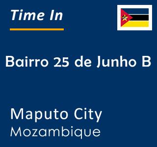 Current time in Bairro 25 de Junho B, Maputo City, Mozambique