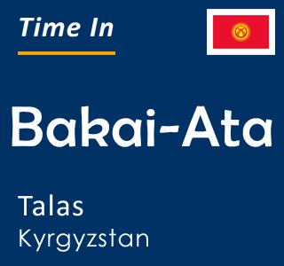 Current time in Bakai-Ata, Talas, Kyrgyzstan