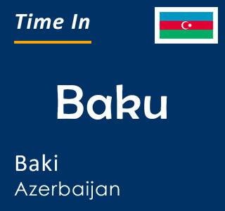 Current time in Baku, Baki, Azerbaijan