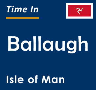 Current time in Ballaugh, Isle of Man