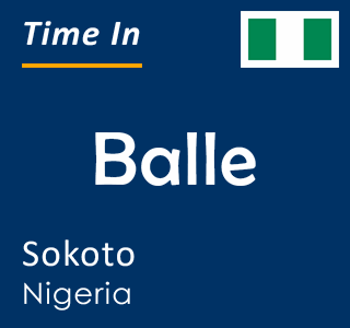 Current time in Balle, Sokoto, Nigeria