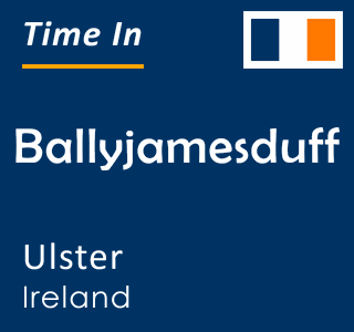 Current time in Ballyjamesduff, Ulster, Ireland