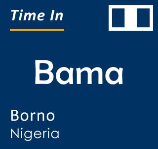 Current time in Bama, Borno, Nigeria