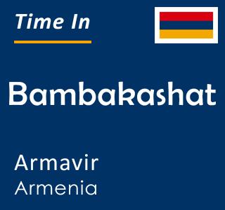 Current time in Bambakashat, Armavir, Armenia