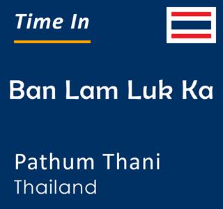 Current time in Ban Lam Luk Ka, Pathum Thani, Thailand