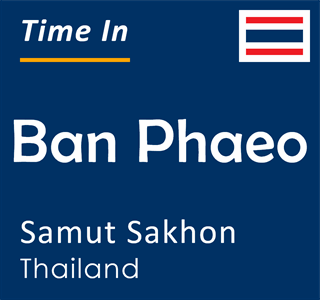 Current time in Ban Phaeo, Samut Sakhon, Thailand