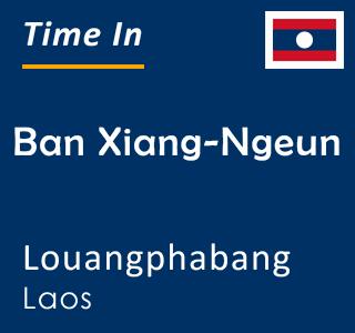 Current time in Ban Xiang-Ngeun, Louangphabang, Laos