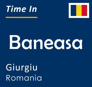Current time in Baneasa, Giurgiu, Romania