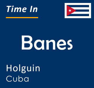 Current time in Banes, Holguin, Cuba
