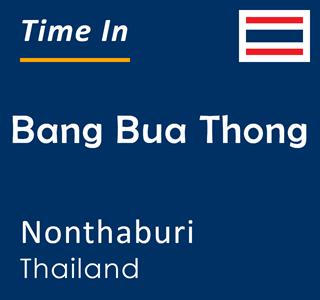 Current time in Bang Bua Thong, Nonthaburi, Thailand