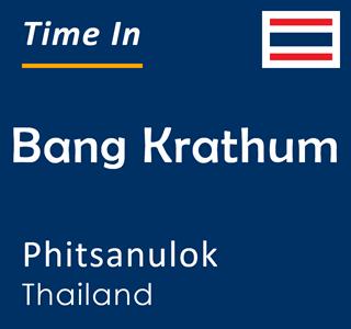Current time in Bang Krathum, Phitsanulok, Thailand