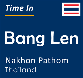 Current time in Bang Len, Nakhon Pathom, Thailand