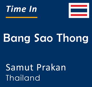 Current time in Bang Sao Thong, Samut Prakan, Thailand