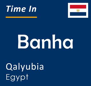 Current time in Banha, Qalyubia, Egypt