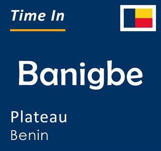 Current time in Banigbe, Plateau, Benin