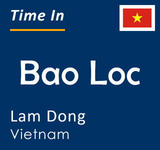 Current time in Bao Loc, Lam Dong, Vietnam