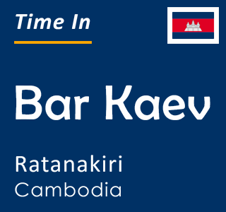 Current time in Bar Kaev, Ratanakiri, Cambodia