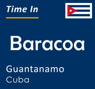 Current time in Baracoa, Guantanamo, Cuba