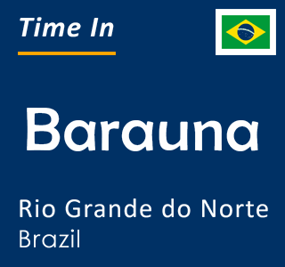 Current time in Barauna, Rio Grande do Norte, Brazil