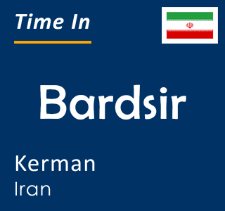 Current time in Bardsir, Kerman, Iran