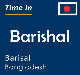 Current time in Barishal, Barisal, Bangladesh