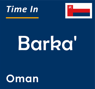 Current time in Barka', Oman