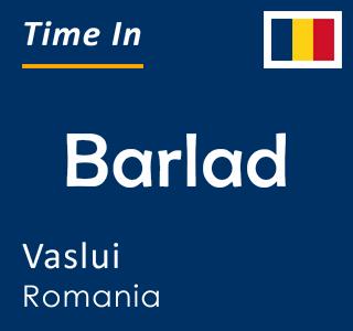 Current time in Barlad, Vaslui, Romania