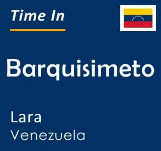 Current time in Barquisimeto, Lara, Venezuela