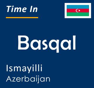 Current time in Basqal, Ismayilli, Azerbaijan