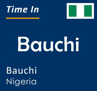 Current time in Bauchi, Bauchi, Nigeria