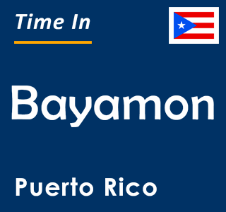 Current time in Bayamon, Puerto Rico