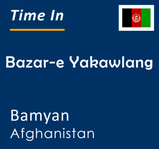 Current time in Bazar-e Yakawlang, Bamyan, Afghanistan