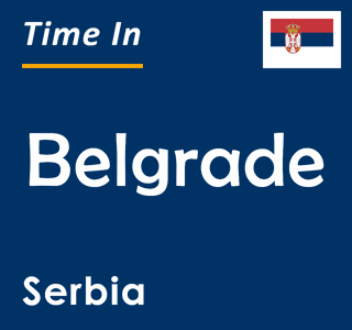 Current time in Belgrade, Serbia