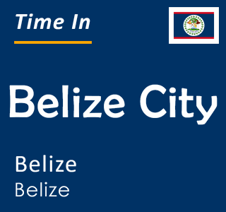 Current time in Belize City, Belize, Belize