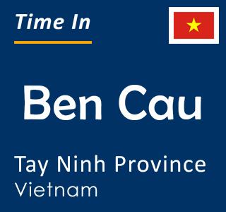 Current time in Ben Cau, Tay Ninh Province, Vietnam
