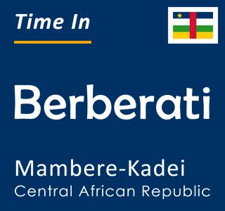 Current time in Berberati, Mambere-Kadei, Central African Republic