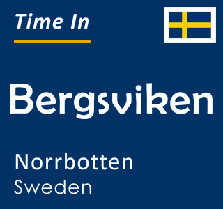 Current time in Bergsviken, Norrbotten, Sweden