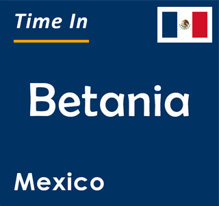 Current time in Betania, Mexico