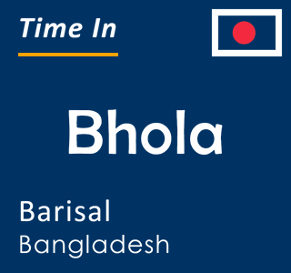 Current time in Bhola, Barisal, Bangladesh