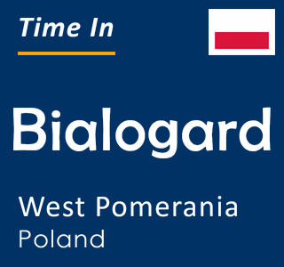Current time in Bialogard, West Pomerania, Poland