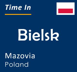 Current time in Bielsk, Mazovia, Poland